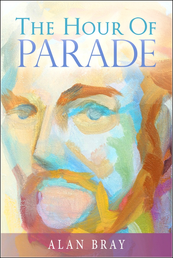 Cover with Border, The Hour of Parade by Alan Bray ©